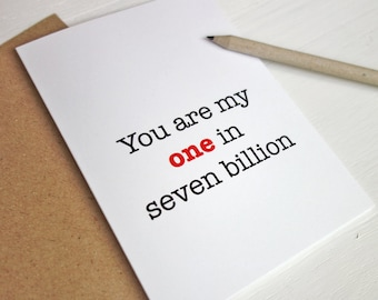 Valentines Day card my one in seven billion romantic anniversary card I love you card