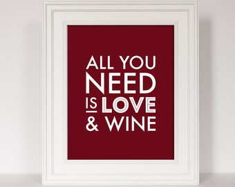 Wine Art, All You Need Is Love and Wine, Wine Gift, Wine Decor, Kitchen Print, Bar Decor, Typography Print, Kitchen Quote, Bar Quote