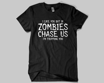 I like you but if zombies chase us, I'm tripping you Funny T shirt