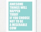Awesome Things Will Happen Today If You Choose Not To Be A Miserable Cow Print - Funny Inspirational Print For Women - Blue - THE ORIGINAL