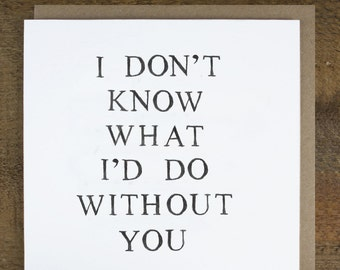 Mother's Day Card - Card for Mum - Card for Husband - Card for Wife - Anniversary Card - Thank You Card-I Don't Know What I'd Do WIthout You