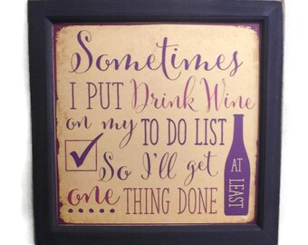 Wine Sign, I Put Drink Wine on my To Do List, Funny Sign, Bar Decor, Wall Hanging, Handmade, 14x14, Custom Wood Frame, Made in the USA