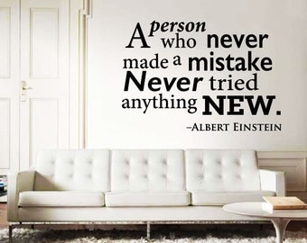 A person who never made a mistake, Never tried anything New - Einstein- Wall Quote Decal - motivational - inspiration-home decor-matte