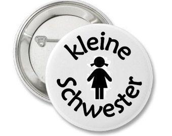 Pinback Button or Magnet or Pocket Mirror or Bottle Opener Kleine Schwester
