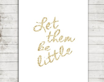 Let Them Be Little- Gold Sparkly Typography 8x10 Printable Jpeg- Nursery/Playroom/Kids Bedroom- #150