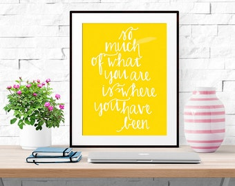 """So Much of What You Are Is Where You Have Been -- Quote Poster -- Home Decor -- 8 X 10"""" Print"""