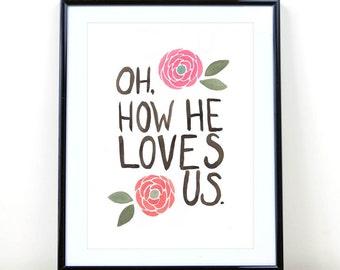 Oh, How He Loves Us, Watercolor Print, Inspirational Quote, Christian Lyrics, Song Lyrics, Floral, Christian Wall Art, 8x10 Art Print