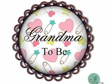 GRANDMA to be, Brooch, Grandma-to-be, BABY SHOWER - Baby Shower Brooch - Baby- expectant mother - Pregnancy announcement - Grandma to be pin