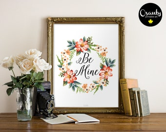 Love Print, Be Mine, Love Sign, Wall Art, Valentines Day  Print, Be Mine Poster, Floral Print, Typography Print, Printable Wall Art, Quotes