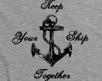 Keep Your Ship Together T-Shirt - funny witty t-shirt nautical anchor Tee Top Shirt by Teesandthankyou