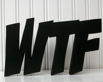 WTF Wood Word Sign - Handmade Wood Sign, Black Painted Letter Sign