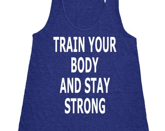 Womens Train Your Body And Stay Strong Tank Top - American Apparel Tri Blend Racerback Tank - XS S M L - IPW-80WH
