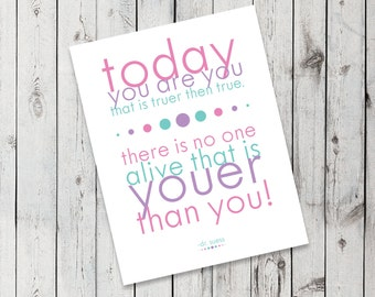 Today You Are You!- DOWNLOAD - Printable art, inspirational quote