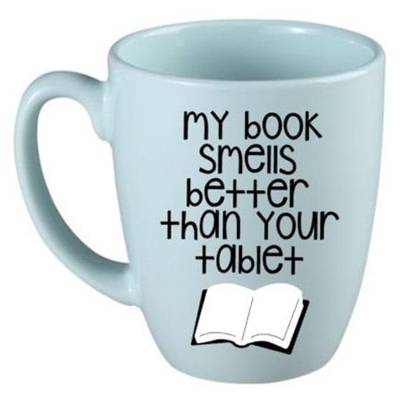 My Book Smells Better Than Your Tablet Mug - Quote Mug - Unique Gift Coffee Cup - Book lover - Library - Funny Gift - Book Cup