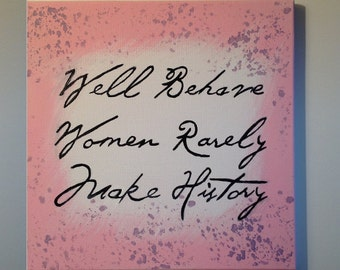 "Canvas Art  Quote - ""Well Behave Women Rarely Make History"" - 12""x12"", Hand painted, Original Artwork - Made in USA"