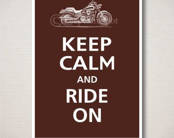 Keep Calm and RIDE ON Motorcycle Typography Art Print 5x7 (Featured color: Espresso--choose your own colors)