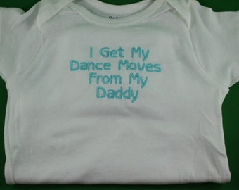 I Get My Dance Moves From My Daddy Embroidered Baby Bodysuit - Choose Size and Color-