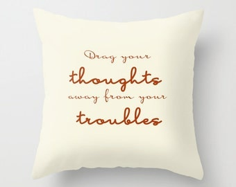 Inspirational pillow Drag your thoughts from your troubles Mark Twain quote pillow, typography pillow, decorative pillow cover, word pillow