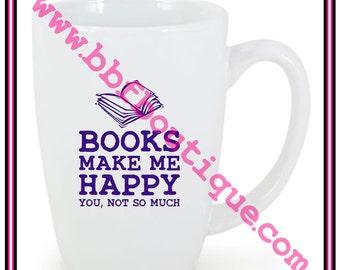 BOOKS make me happy, you not so much COFFEE MUG