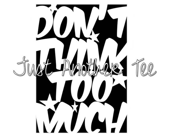 Don't Think Too Much Quote Papercut Template By JustAnotherTee