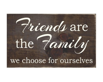 Friends are the Family We Choose For Ourselves Rustic Wood Sign / Wall Decor / Home Decor / Wall Hanging / Friend Gift (#1424)