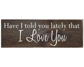 Have I Told You Lately That I Love You Rustic Wood Sign Plaque Wall Home Decor - Bedroom Decor / Nursery Decor / Anniversary Gift (#1493)