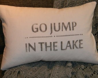 Cotton Pillow Cover- Go Jump in the Lake