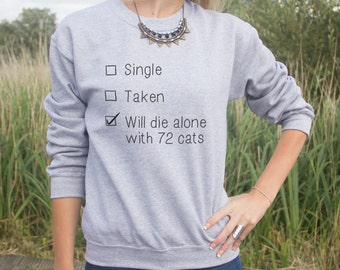 Single Taken Will Die Alone With 72 Cats Jumper Sweater Fashion Blogger Funny Slogan Gift
