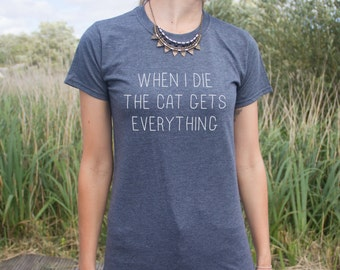 When I Die The Cat Gets Everything T-Shirt Fashion Blogger Funny Slogan Gift Top
