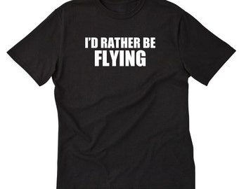 I'd Rather Be Flying T-shirt Tees For Pilots Flyer Airline Airplane Shirt