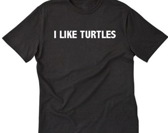 I Like Turtles T-shirt Funny Hilarious Cool Tee Shirt