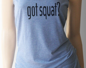 Got Squat? Workout Tank. Workout Shirt. Workout Clothes. Exercise Tank. Exercise Clothing.