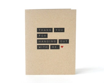 Thank You For Hanging Out With Me. - Thank You Card - Blank Recycled Card - Friendship - Card for Friend - Thinking of You Card