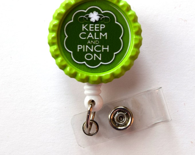 Keep Calm and Pinch On  - Retractable ID Holder  - Nurses Badge Holder - St Patty's Day Badge - Nursing Badge Holder - Teacher Badge Reel