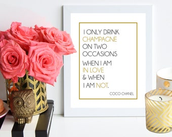 I Only Drink Champagne on Two Occasions When I am in Love and When I am Not / Coco Chanel inspired black and gold poster art print - barcart