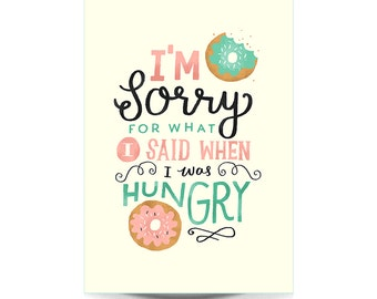 A4 Art Print - 'I'm Sorry For What I said When I Was Hungry' - Typography / Hand Lettering / Funny Quote / Illustration