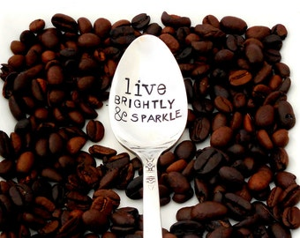 Live BRIGHTLY and SPARKLE. The ORIGINAL Hand Stamped Vintage Coffee Spoons™  by Sycamore Hill. Inspirational Words on Spoon. Coffee Tea Gift