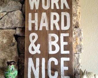 Work Hard & Be Nice - Distressed Wood Sign, Work Hard and Be Nice to People, Work Hard and Stay Humble, Rustic, Hand-painted, Handmade, Wall