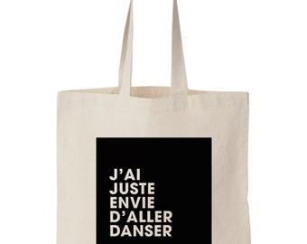 J'ai juste envie d'aller danser tote bag / Screen printed Fair trade cotton