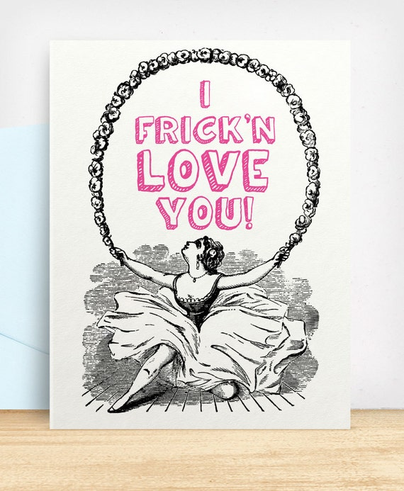 I Frick'n Love You - Silly Funny Valentines Day Card