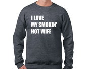 Valentine's Day I Love My Smokin Hot Wife Wife Crewneck Sweatshirt Funny Husband Novelty Humor Anniversary Present S-2XL Great Gift Idea