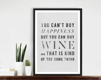 You can't buy happiness but you can buy wine and that is kind of the same thing - Typography Quote Home Decor Art Print