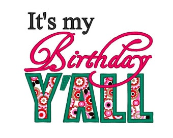 It's my Birthday Y'all Applique . INSTANT DOWNLOAD. Machine Embroidery Design Digitized File 4x4 5x7 6x10
