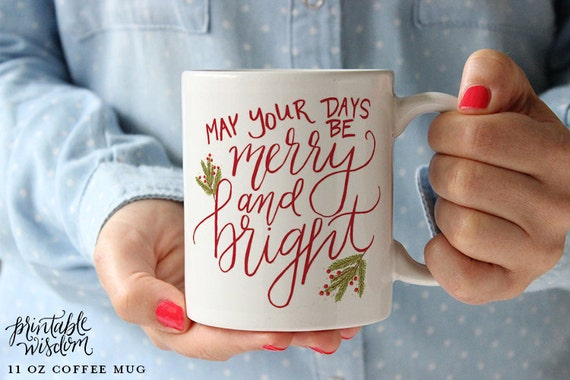 Christmas Coffee Mug, Printable Wisdom Ceramic mug, merry and bright mug, Christmas mug, unique coffee mug gift, hand lettered calligraphy
