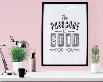 Typography Print, Quote Print, Inspirational, Motivational Print, Black White Decor, Work Hard - The Pressure is Good For You