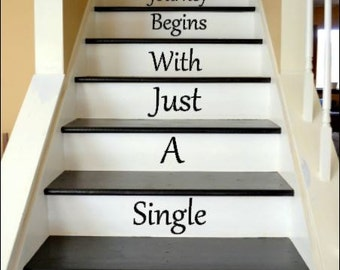 Every Journey Begins With Just A Single Step - Vinyl decals for your Stairway