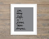 In My Life I Love You More -  Art Print  - Typographic Love Poster  - Wall Art - Slate Grey Neutral Decor