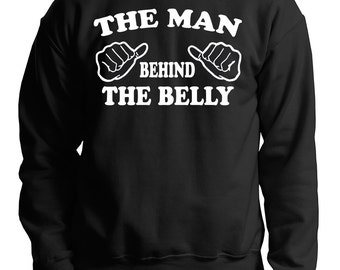 The Man Behind The Belly Sweatshirt Dad Maternity Fleece Sweater Fathers Day Gift Christmas Gift