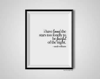 I Have Loved The Stars Too Fondly, Sarah Williams, Quote Print, Quotation Print, Black & White, Art Poster, Modern Poster, Art Print