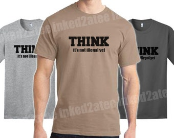 Think it's not illegal yet Mens Tshirt